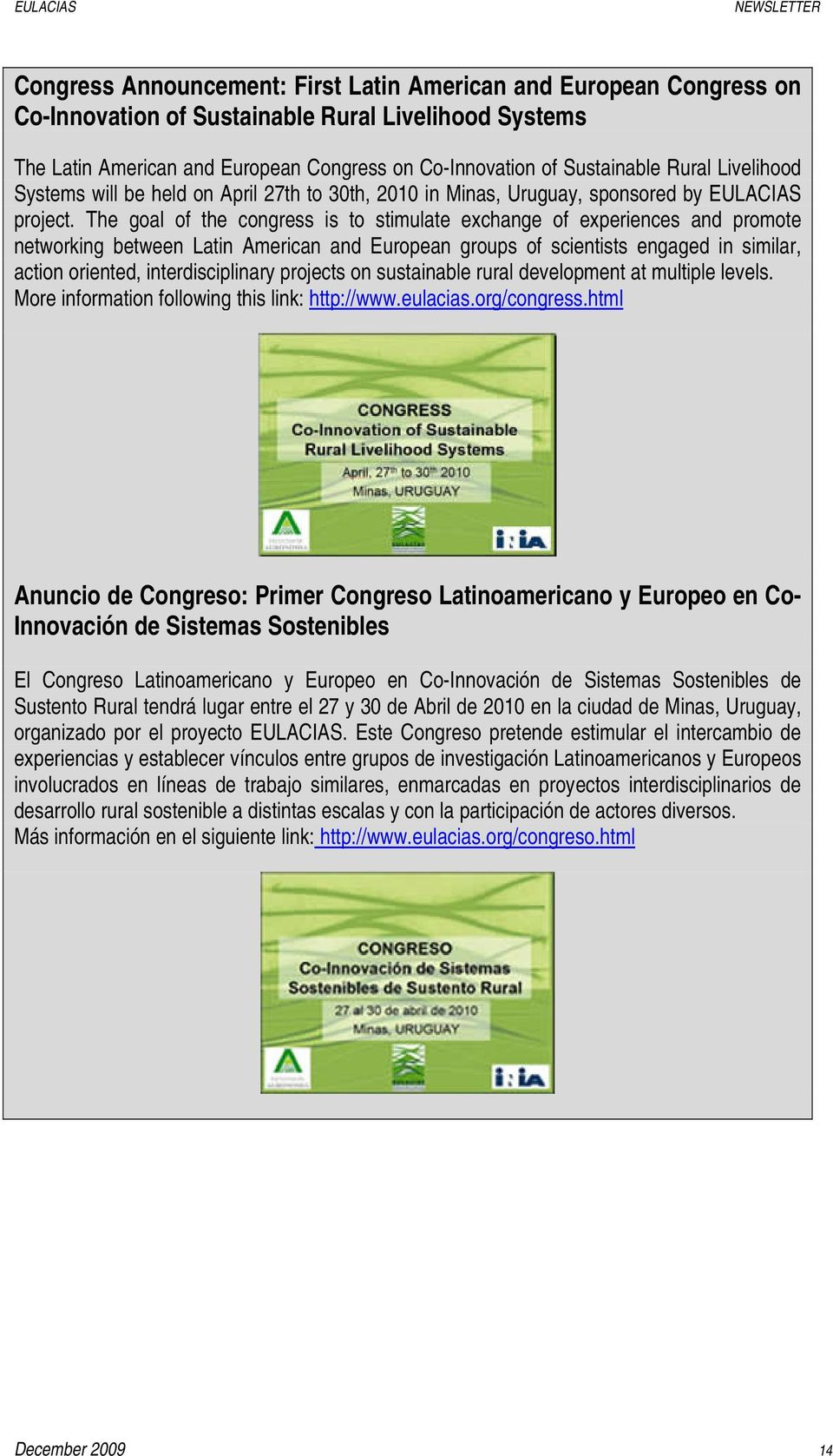 The goal of the congress is to stimulate exchange of experiences and promote networking between Latin American and European groups of scientists engaged in similar, action oriented, interdisciplinary