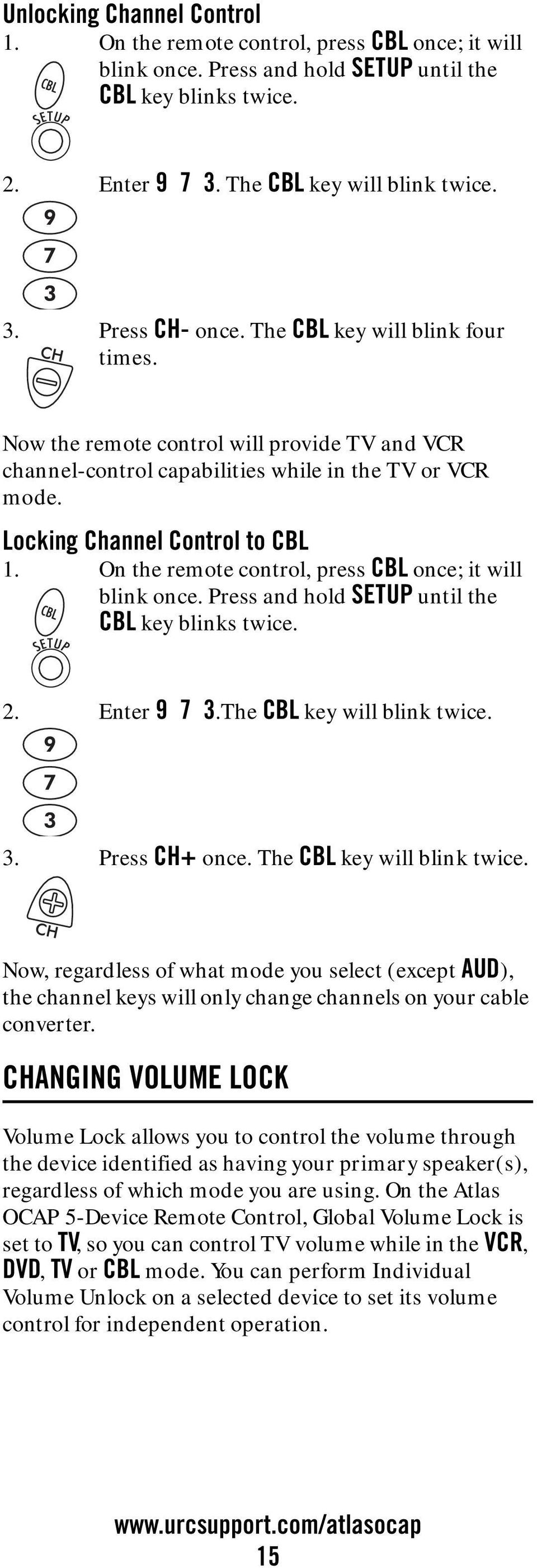 On the remote control, press CBL once; it will blink once. Press and hold SETUP until the CBL key blinks twice. 2. Enter 9 7 3.The CBL key will blink twice. 3. Press CH+ once.