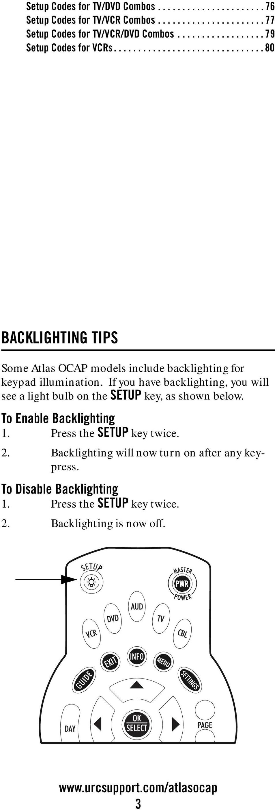 If you have backlighting, you will see a light bulb on the SETUP key, as shown below. To Enable Backlighting 1. Press the SETUP key twice. 2.