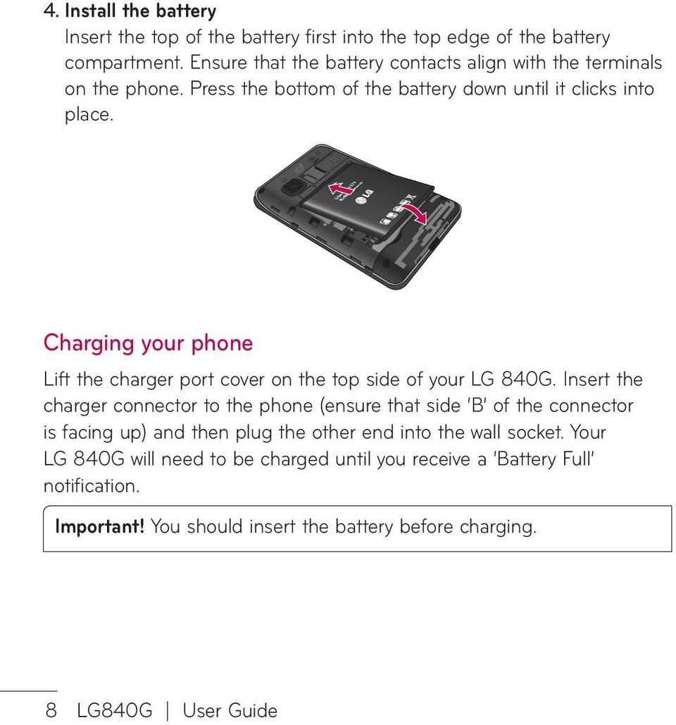 Charging your phone Lift the charger port cover on the top side of your LG 840G.
