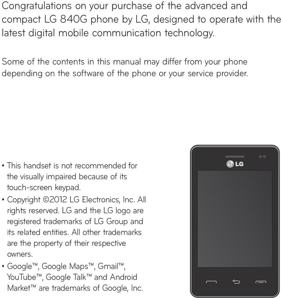 This handset is not recommended for the visually impaired because of its touch-screen keypad. Copyright 2012 LG Electronics, Inc. All rights reserved.
