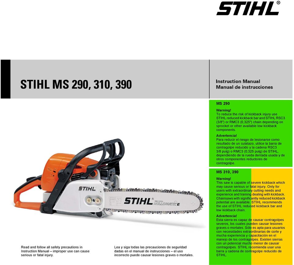 "To reduce the risk of kickback injury use STIHL reduced kickback bar and STIHL RSC3 (3/8"") or RMC3 (0,325"") chain depending on sprocket or other available low kickback components. Advertencia!"