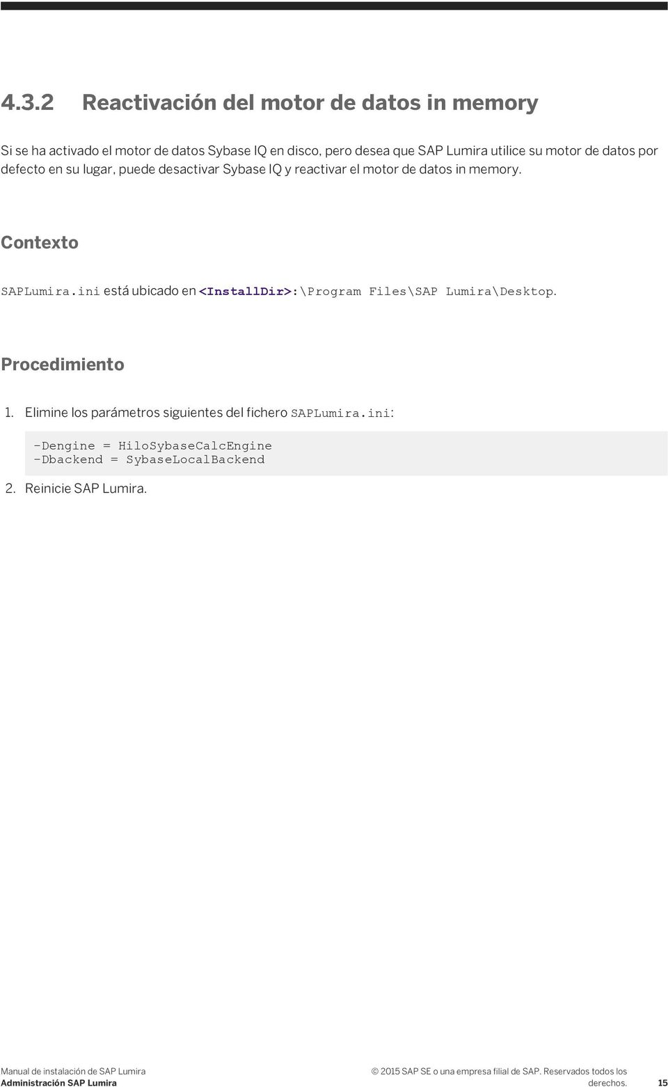 Contexto SAPLumira.ini está ubicado en <InstallDir>:\Program Files\SAP Lumira\Desktop. Procedimiento 1.