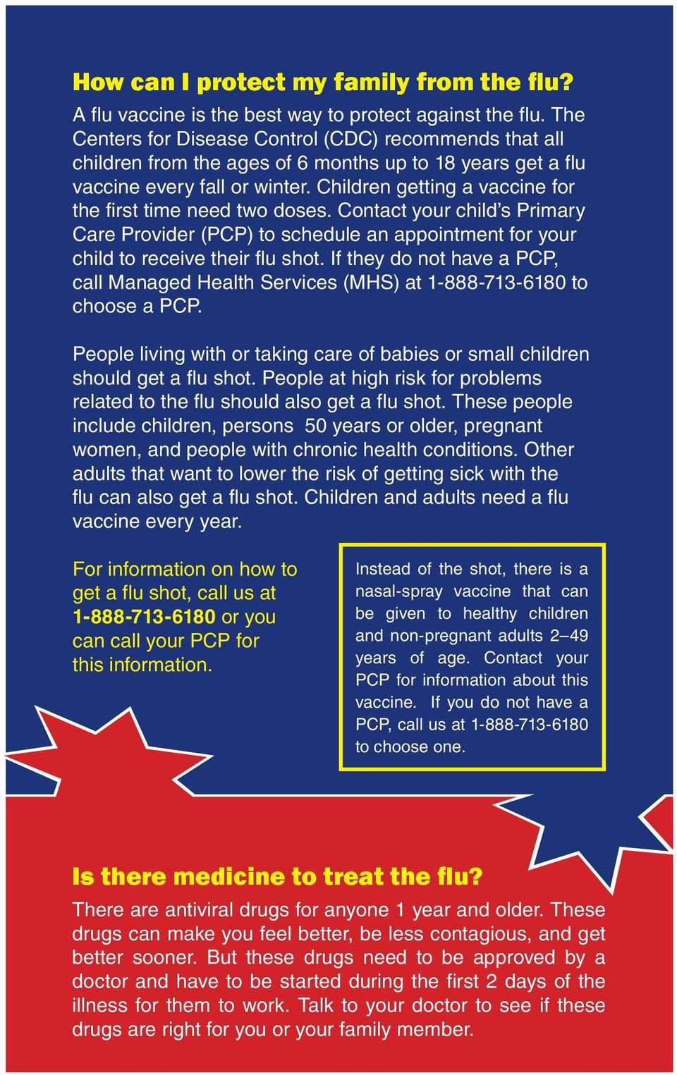 Children getting a vaccine for the first time need two doses. Contact your child s Primary Care Provider (PCP) to schedule an appointment for your child to receive their flu shot.