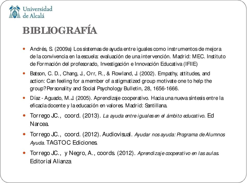 Empathy, attitudes, and action: Can feeling for a member of a stigmatized group motivate one to help the group? Personality and Social Psychology Bulletin, 28, 1656-1666. Díaz - Aguado, M.J. (2005).