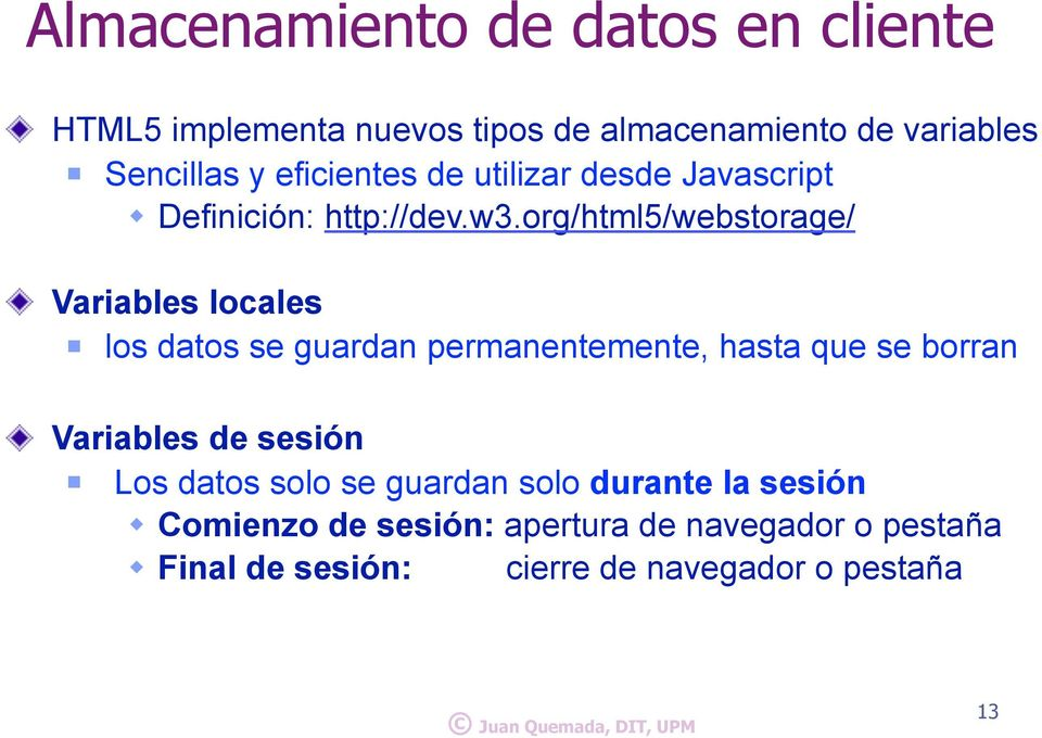org/html5/webstorage/ Variables locales los datos se guardan permanentemente, hasta que se borran Variables de
