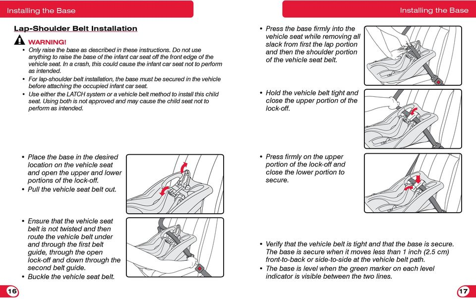 For lap-shoulder belt installation, the base must be secured in the vehicle before attaching the occupied infant car seat.
