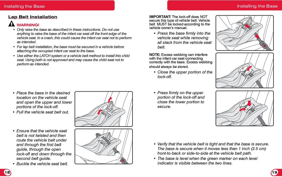 For lap belt installation, the base must be secured in a vehicle before attaching the occupied infant car seat to the base.
