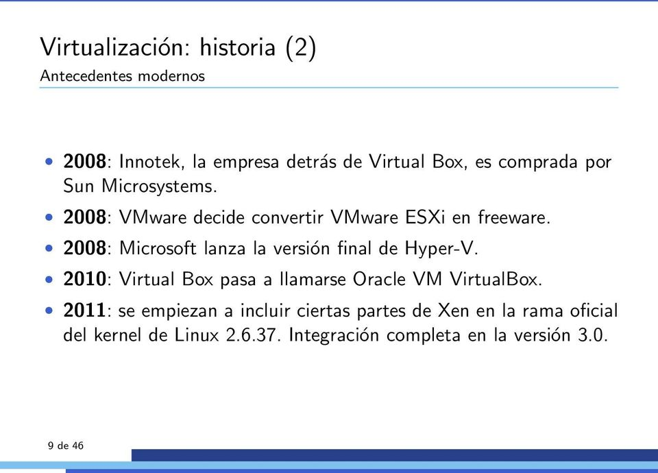 2008: Microsoft lanza la versión final de Hyper-V. 2010: Virtual Box pasa a llamarse Oracle VM VirtualBox.
