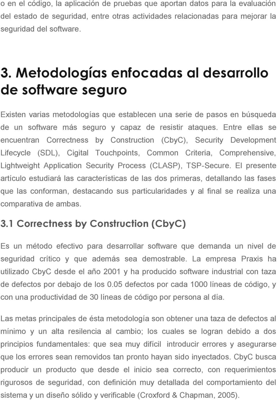 Entre ellas se encuentran Correctness by Construction (CbyC), Security Development Lifecycle (SDL), Cigital Touchpoints, Common Criteria, Comprehensive, Lightweight Application Security Process