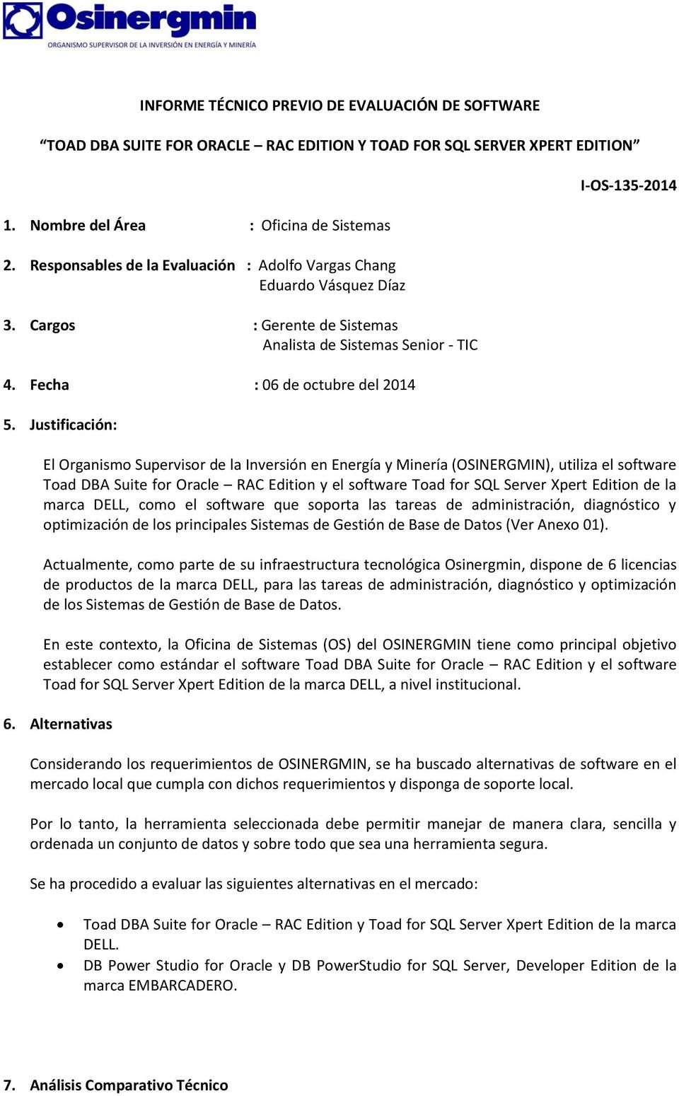 Justificación: I-OS-13-01 El Organismo Supervisor de la Inversión en Energía y Minería (OSINERGMIN), utiliza el software Toad DBA Suite for Oracle RAC Edition y el software Toad for SQL Server Xpert