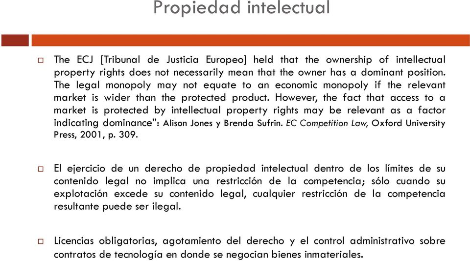 However, the fact that access to a market is protected by intellectual property rights may be relevant as a factor indicating dominance : Alison Jones y Brenda Sufrin.