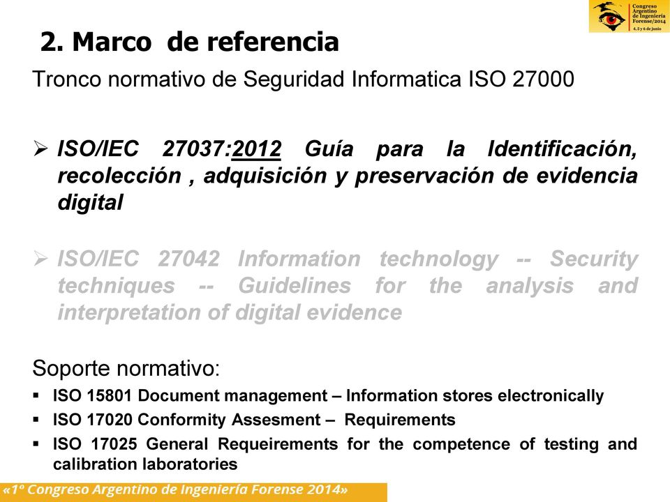 Guidelines for the analysis and interpretation of digital evidence Soporte normativo: ISO 15801 Document management Information