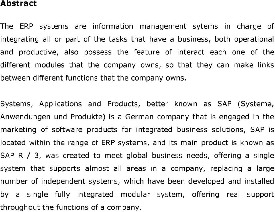 Systems, Applications and Products, better known as SAP (Systeme, Anwendungen und Produkte) is a German company that is engaged in the marketing of software products for integrated business