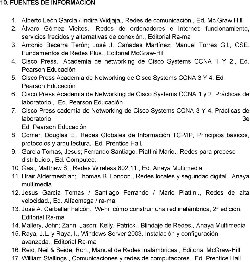Fundamentos de Redes Plus., Editorial McGraw-Hill 4. Cisco Press., Academia de networking de Cisco Systems CCNA 1 Y 2., Ed. Pearson Educación 5.