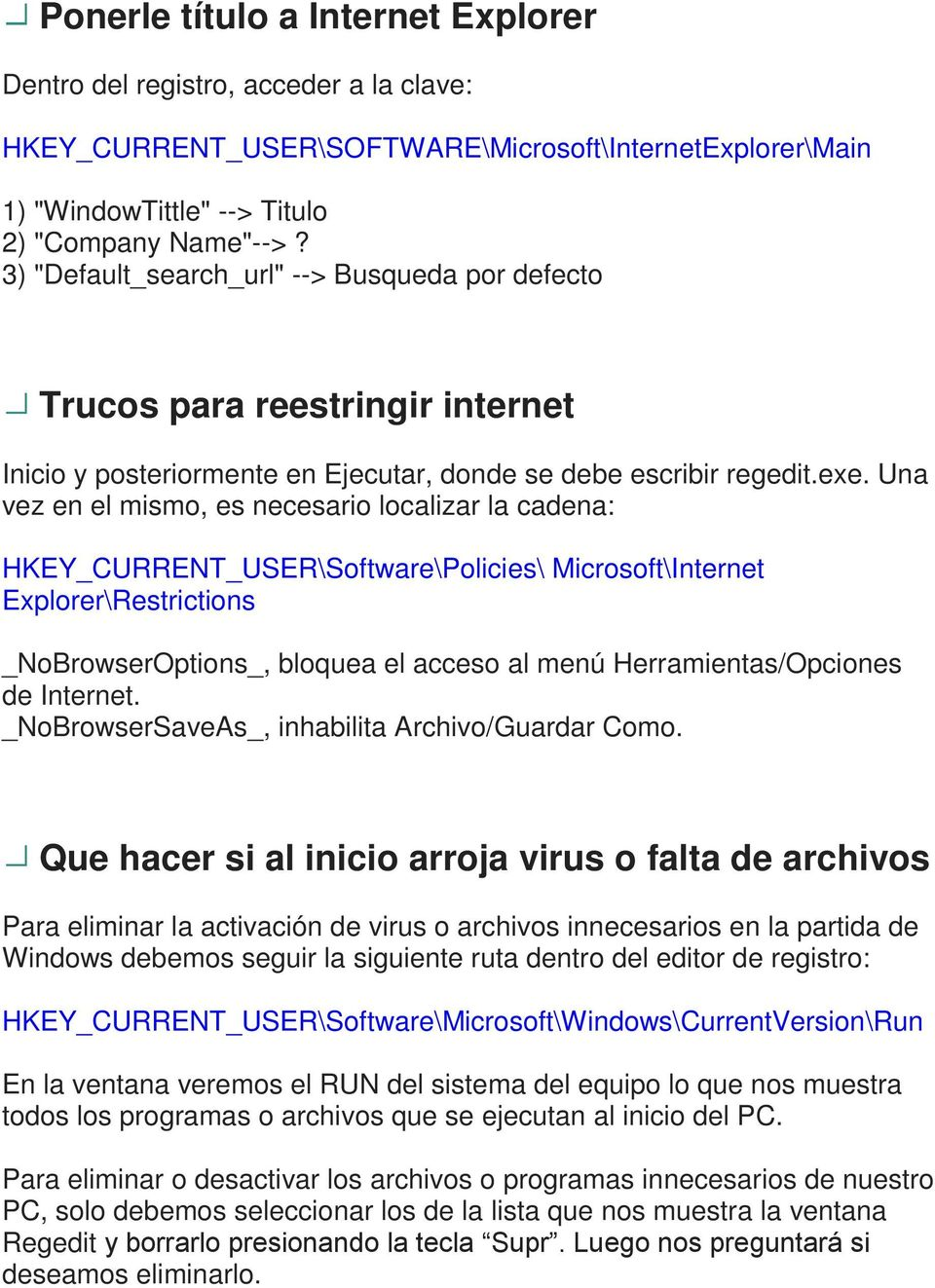 Una vez en el mismo, es necesario localizar la cadena: HKEY_CURRENT_USER\Software\Policies\ Microsoft\Internet Explorer\Restrictions _NoBrowserOptions_, bloquea el acceso al menú