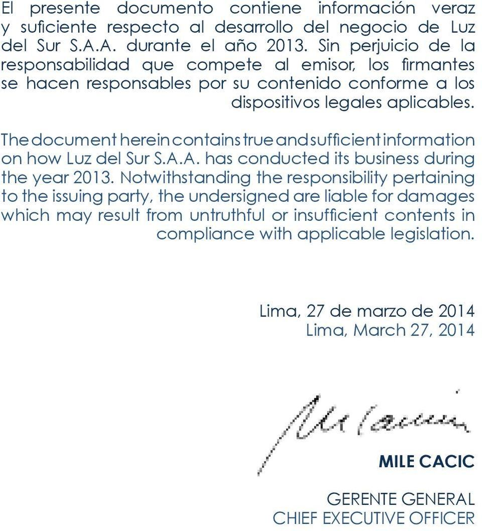 The document herein contains true and sufficient information on how Luz del Sur S.A.A. has conducted its business during the year 2013.