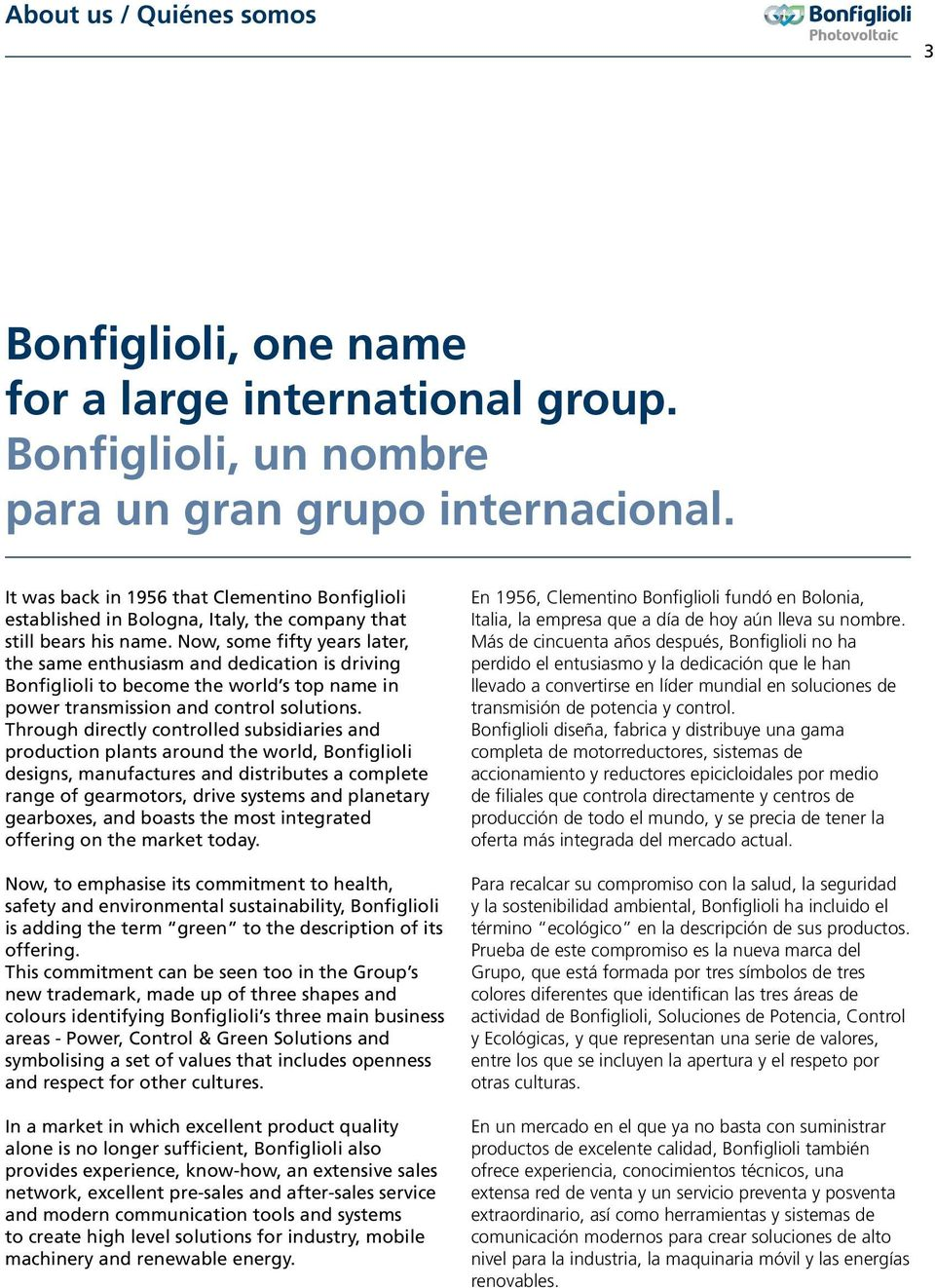 Now, some fifty years later, the same enthusiasm and dedication is driving Bonfiglioli to become the world s top name in power transmission and control solutions.