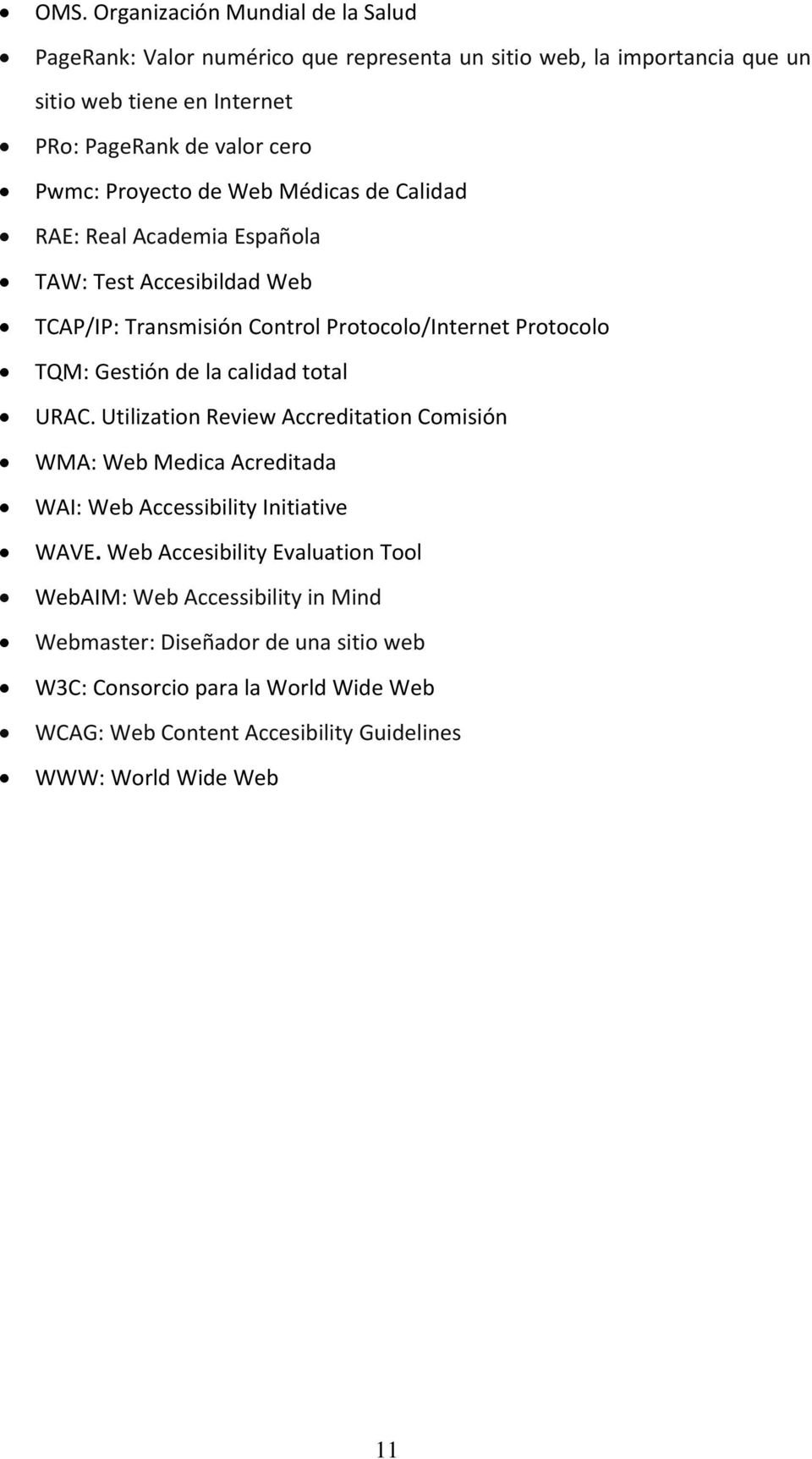 la calidad total URAC. Utilization Review Accreditation Comisión WMA: Web Medica Acreditada WAI: Web Accessibility Initiative WAVE.