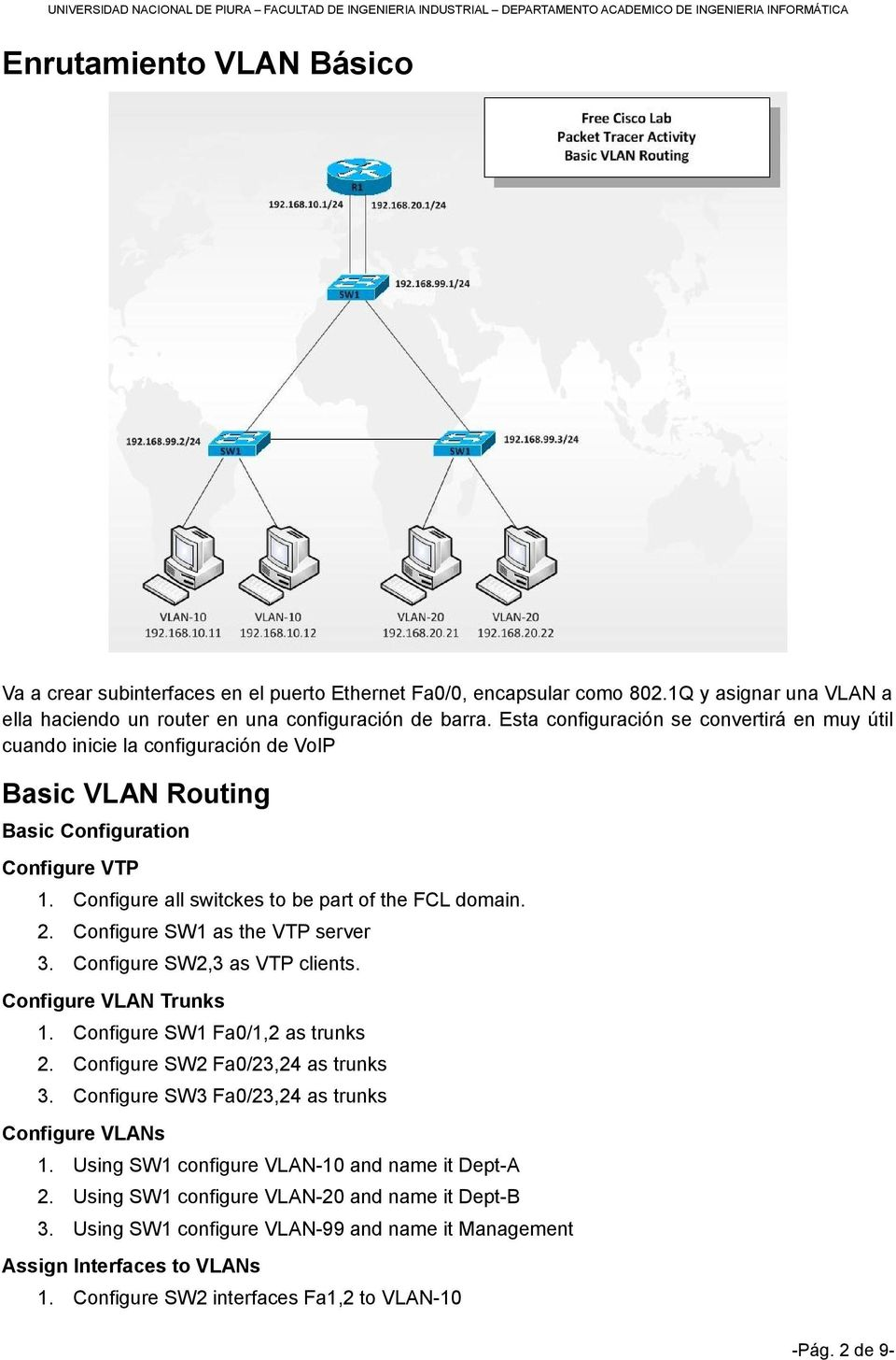 Configure SW1 as the VTP server 3. Configure SW2,3 as VTP clients. Configure VLAN Trunks 1. Configure SW1 Fa0/1,2 as trunks 2. Configure SW2 Fa0/23,24 as trunks 3.