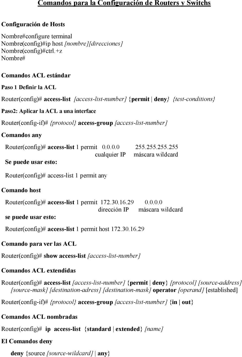 access-group [access-list-number] Comandos any Router(config)# access-list 1 permit 0.0.0.0 255.