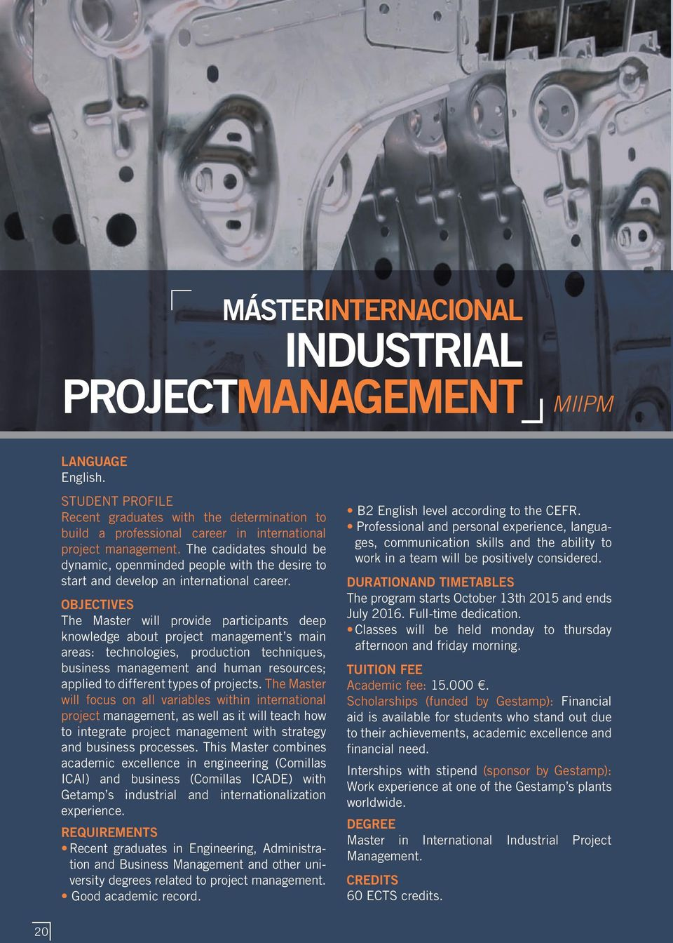 OBjectiVES The Master will provide participants deep knowledge about project management s main areas: technologies, production techniques, business management and human resources; applied to