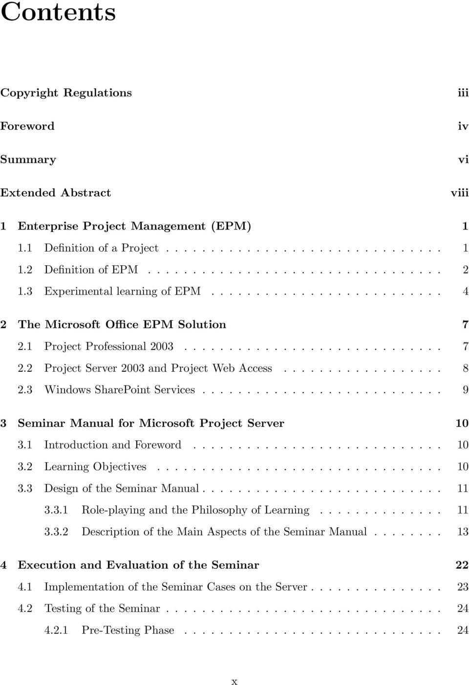 ................. 8 2.3 Windows SharePoint Services........................... 9 3 Seminar Manual for Microsoft Project Server 10 3.1 Introduction and Foreword............................ 10 3.2 Learning Objectives.