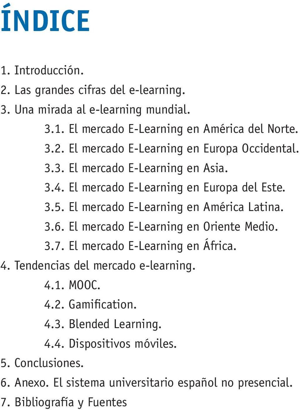 El mercado E-Learning en Oriente Medio. 3.7. El mercado E-Learning en África. 4. Tendencias del mercado e-learning. 4.1. MOOC. 4.2. Gamification. 4.3. Blended Learning.