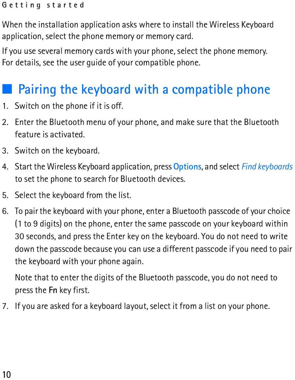 Switch on the phone if it is off. 2. Enter the Bluetooth menu of your phone, and make sure that the Bluetooth feature is activated. 3. Switch on the keyboard. 4.
