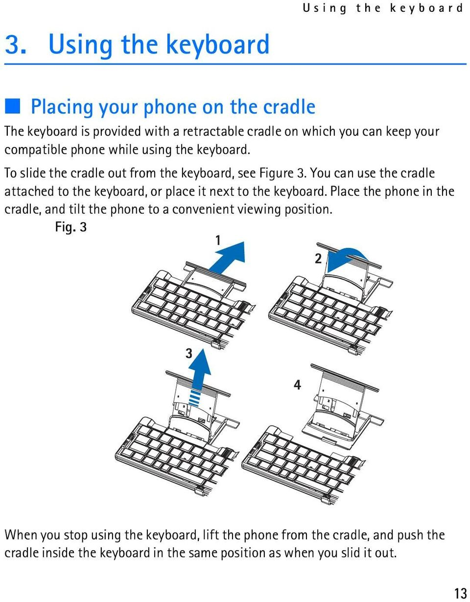 You can use the cradle attached to the keyboard, or place it next to the keyboard.