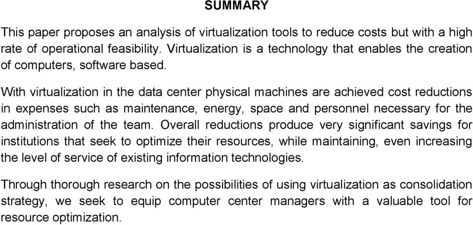 With virtualization in the data center physical machines are achieved cost reductions in expenses such as maintenance, energy, space and personnel necessary for the administration of the team.