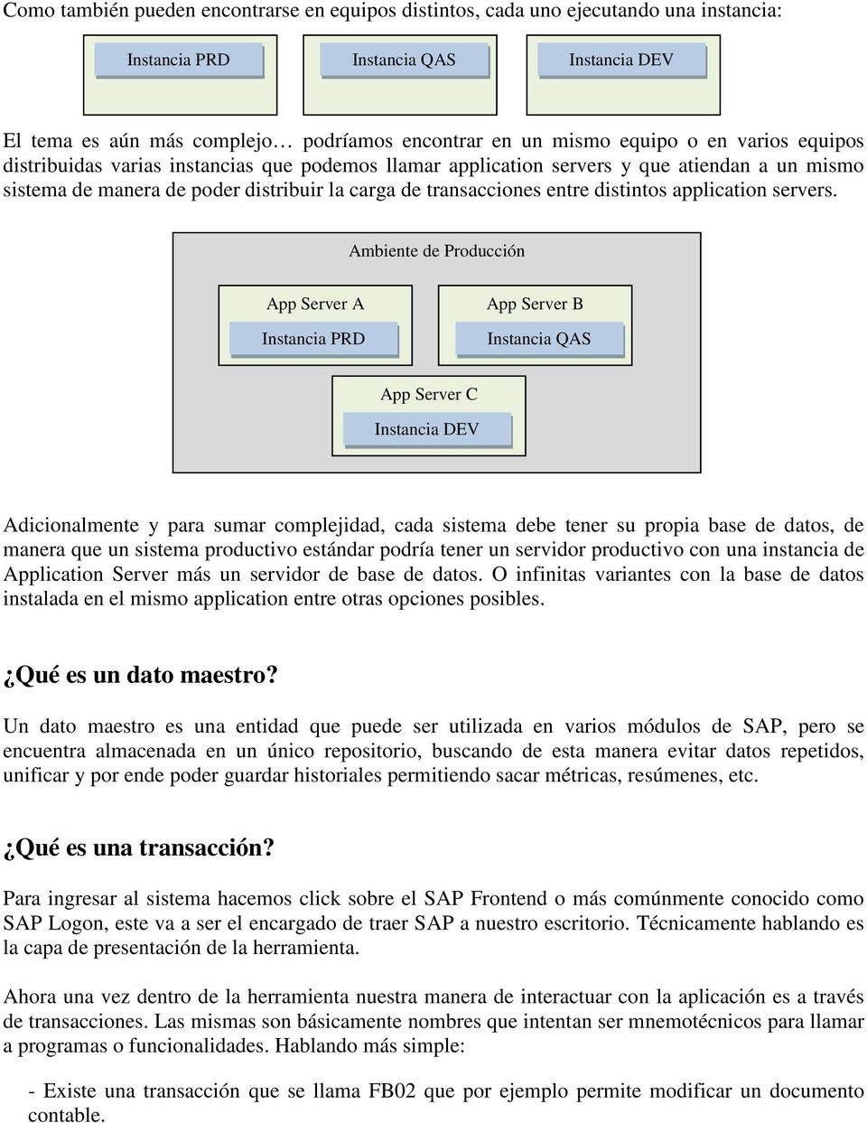 distribuir la carga de transacciones entre distintos application servers.