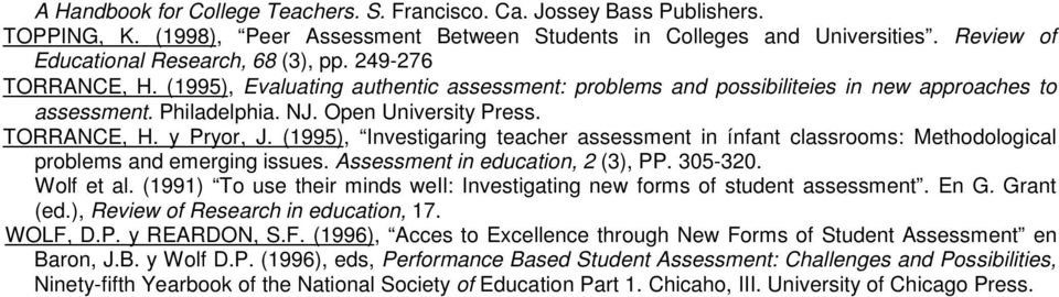 Open University Press. TORRANCE, H. y Pryor, J. (1995), Investigaring teacher assessment in ínfant classrooms: Methodological problems and emerging issues. Assessment in education, 2 (3), PP. 305-320.