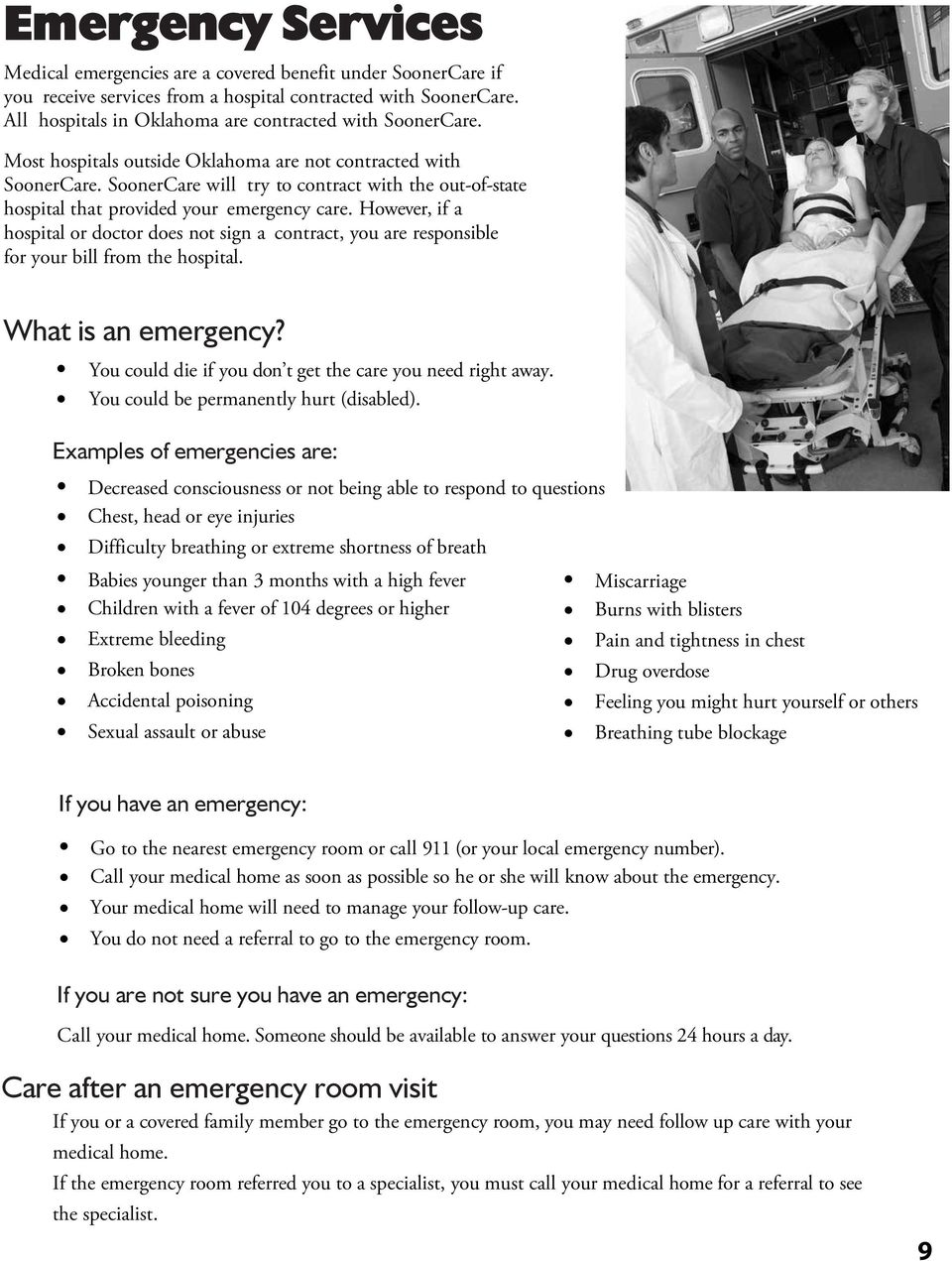 SoonerCare will try to contract with the out-of-state hospital that provided your emergency care.