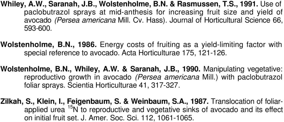 Wolstenholme, B.N., Whiley, A.W. & Saranah, J.B., 1990. Manipulating vegetative: reproductivo growth in avocado (Persea americana Mill.) with paclobutrazol foliar sprays.