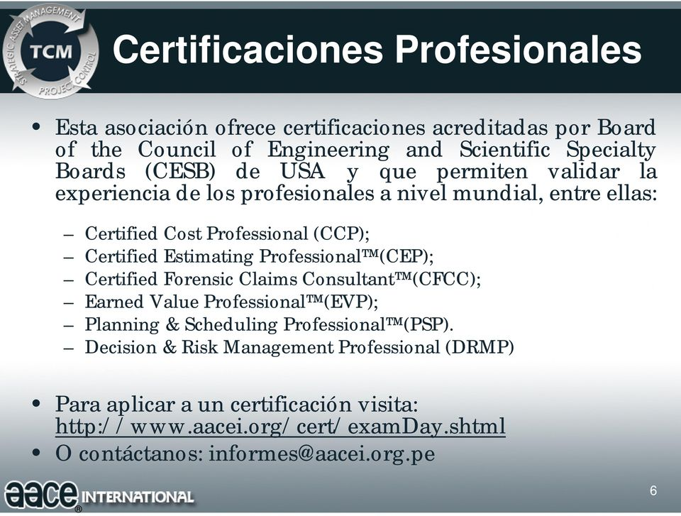 Estimating Professional (CEP); Certified Forensic Claims Consultant (CFCC); Earned Value Professional (EVP); Planning & Scheduling Professional (PSP).
