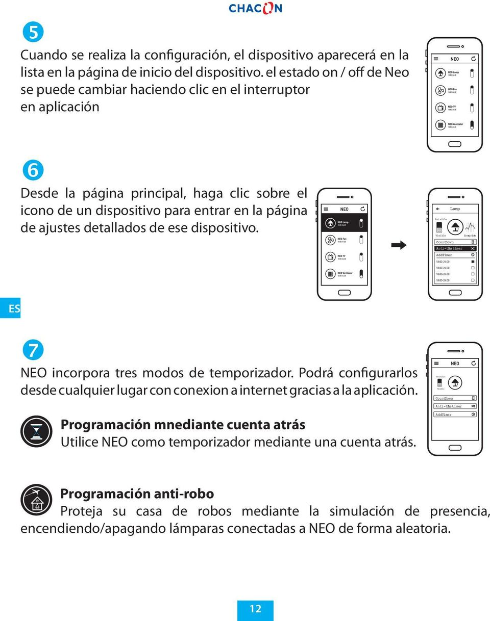 detallados de ese dispositivo. Lamp Invisible Visible Energy Info Count Down Anti-the ft timer Add Timer ES NEO incorpora tres modos de temporizador.