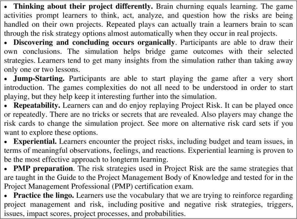 Repeated plays can actually train a learners brain to scan through the risk strategy options almost automatically when they occur in real projects. Discovering and concluding occurs organically.