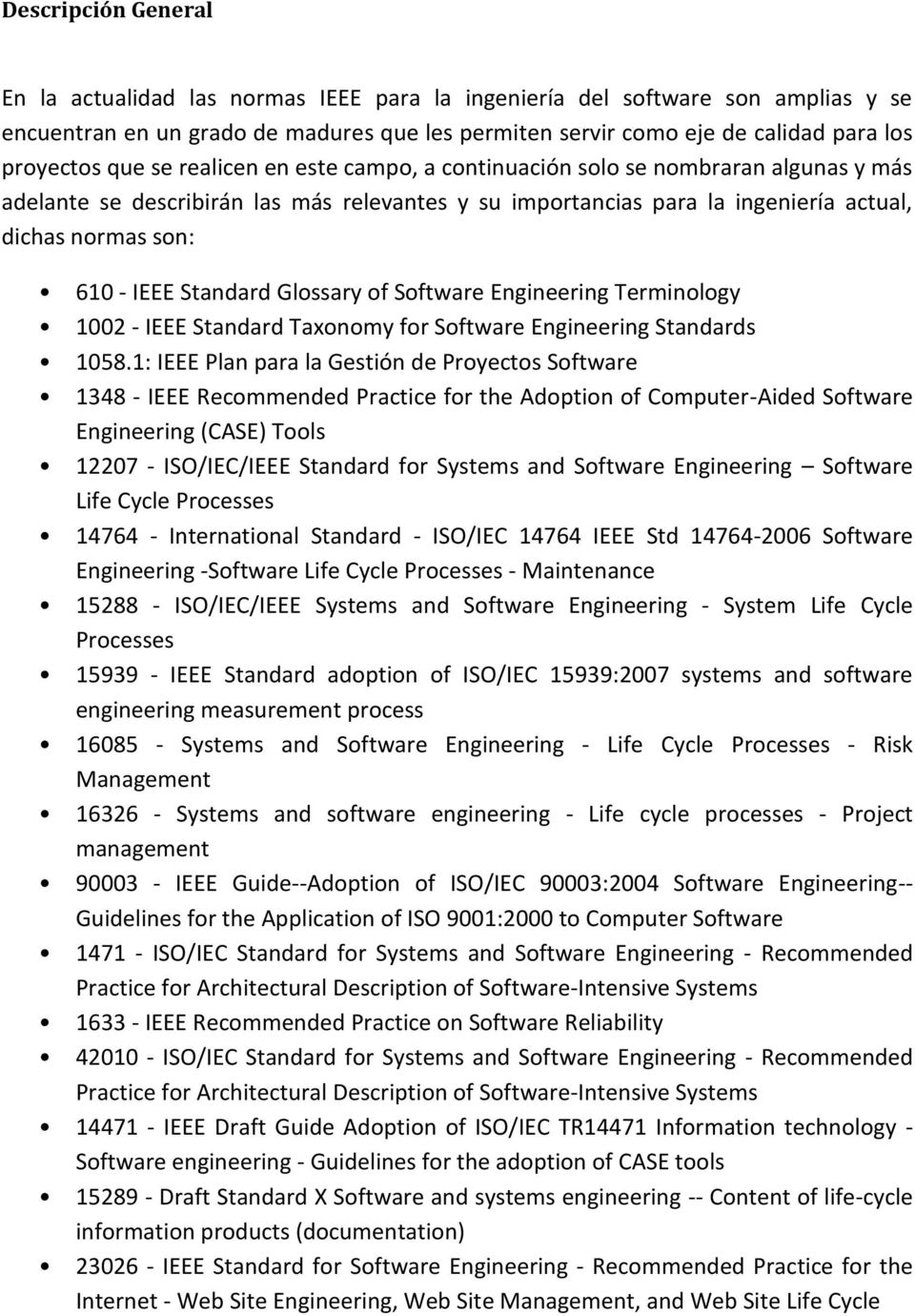 Standard Glossary of Software Engineering Terminology 1002 - IEEE Standard Taxonomy for Software Engineering Standards 1058.