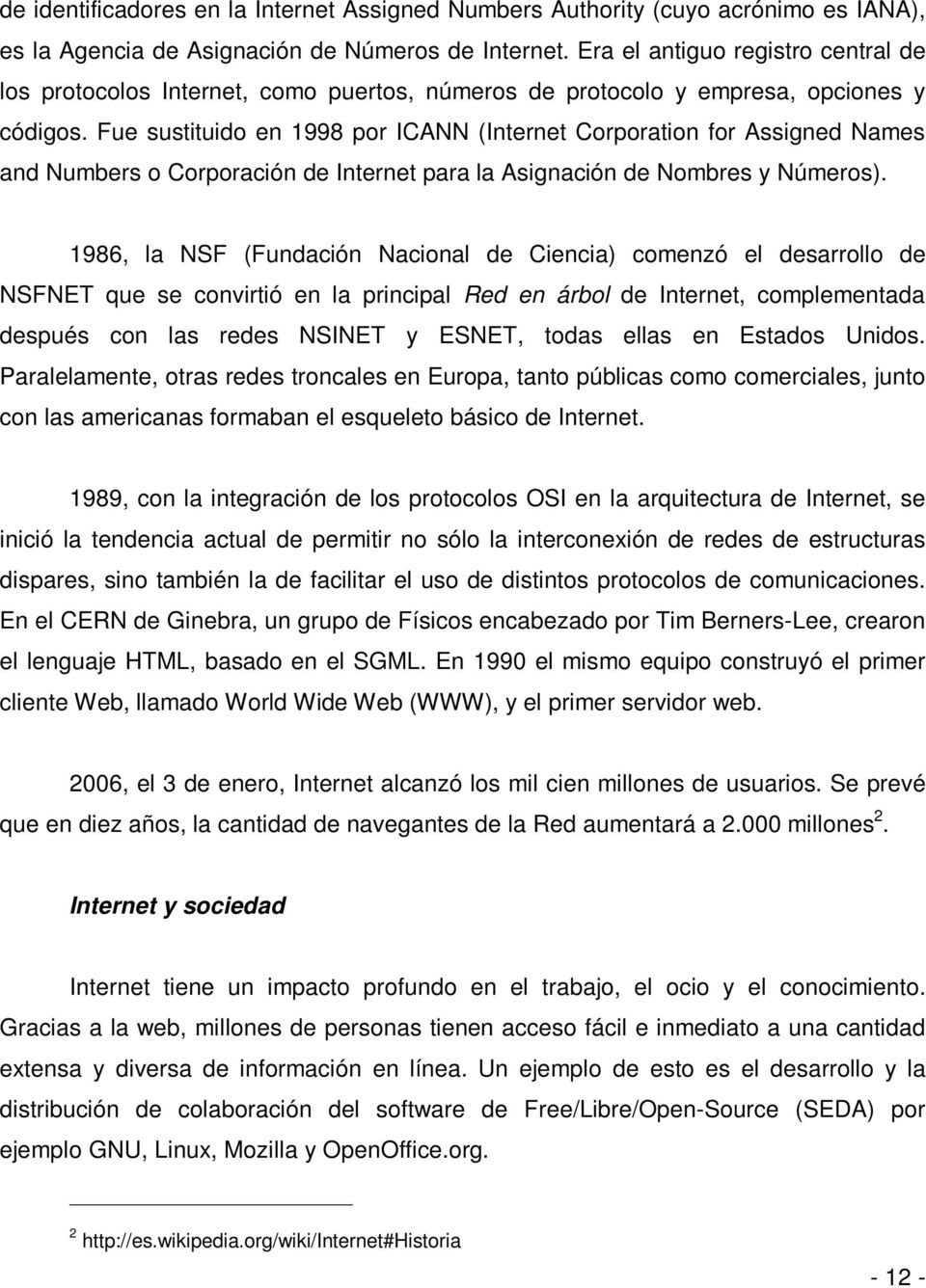 Fue sustituido en 1998 por ICANN (Internet Corporation for Assigned Names and Numbers o Corporación de Internet para la Asignación de Nombres y Números).