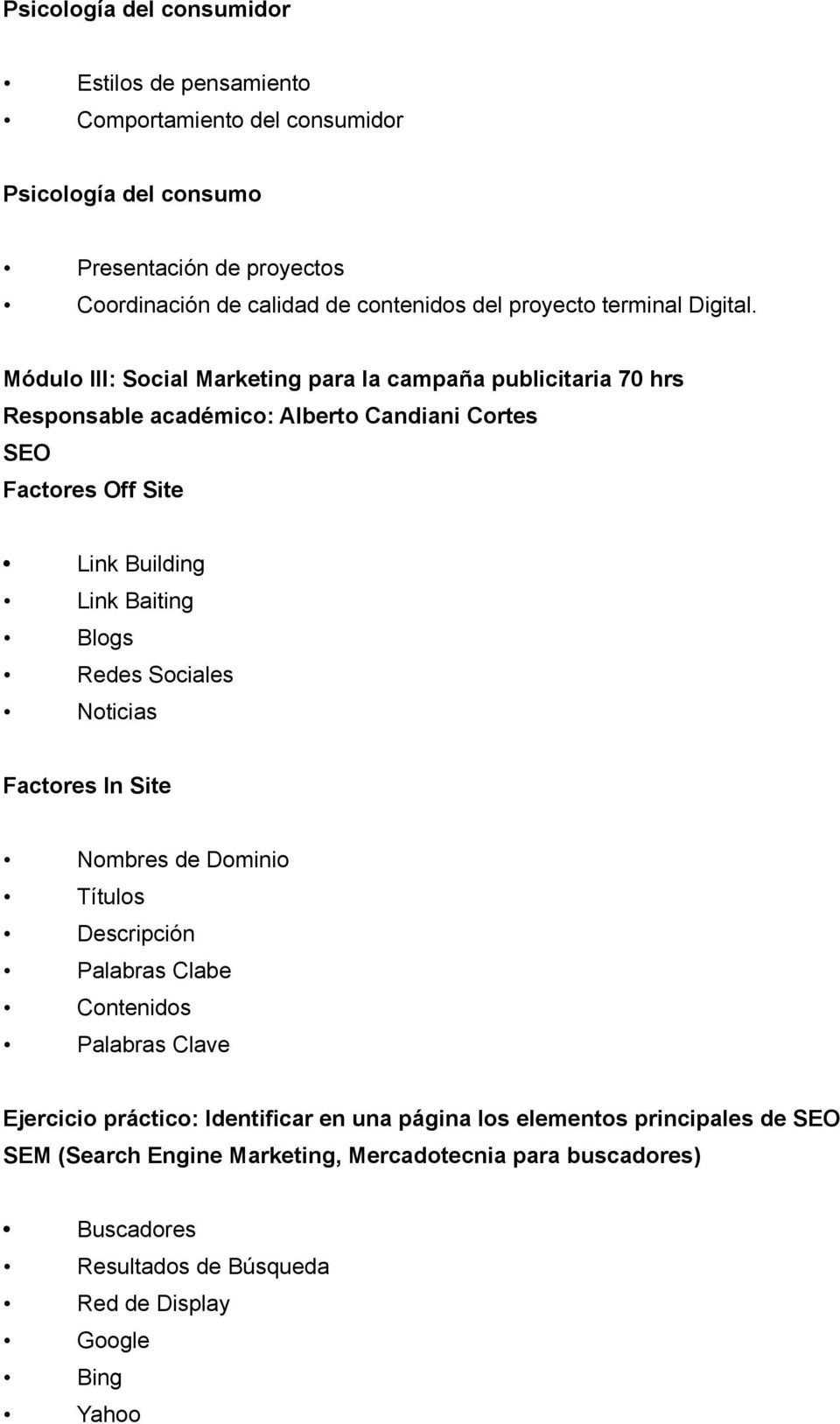 Módulo III: Social Marketing para la campaña publicitaria 70 hrs Responsable académico: Alberto Candiani Cortes SEO Factores Off Site Link Building Link Baiting Blogs Redes