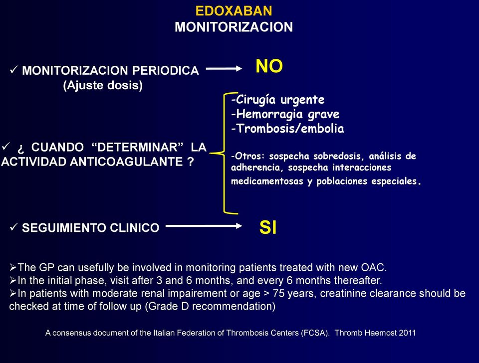 SEGUIMIENTO CLINICO SI The GP can usefully be involved in monitoring patients treated with new OAC.