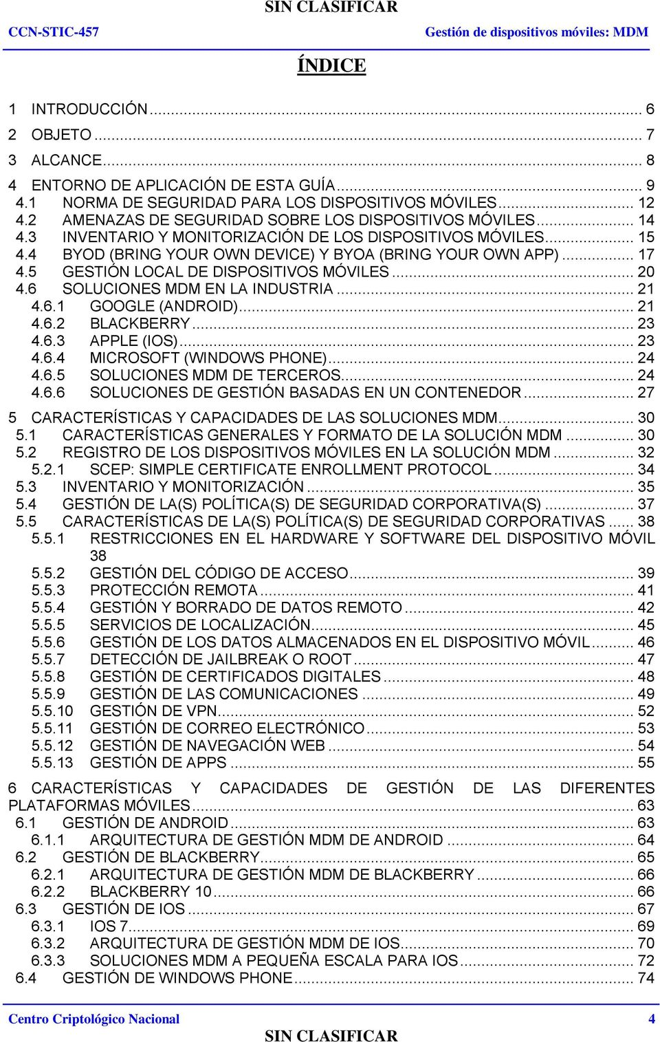 5 GESTIÓN LOCAL DE DISPOSITIVOS MÓVILES... 20 4.6 SOLUCIONES MDM EN LA INDUSTRIA... 21 4.6.1 GOOGLE (ANDROID)... 21 4.6.2 BLACKBERRY... 23 4.6.3 APPLE (IOS)... 23 4.6.4 MICROSOFT (WINDOWS PHONE).