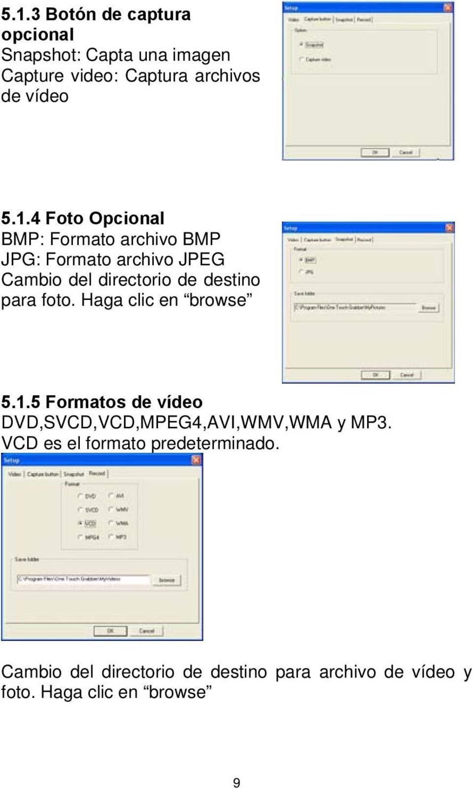 para foto. Haga clic en browse 5.1.5 Formatos de vídeo DVD,SVCD,VCD,MPEG4,AVI,WMV,WMA y MP3.