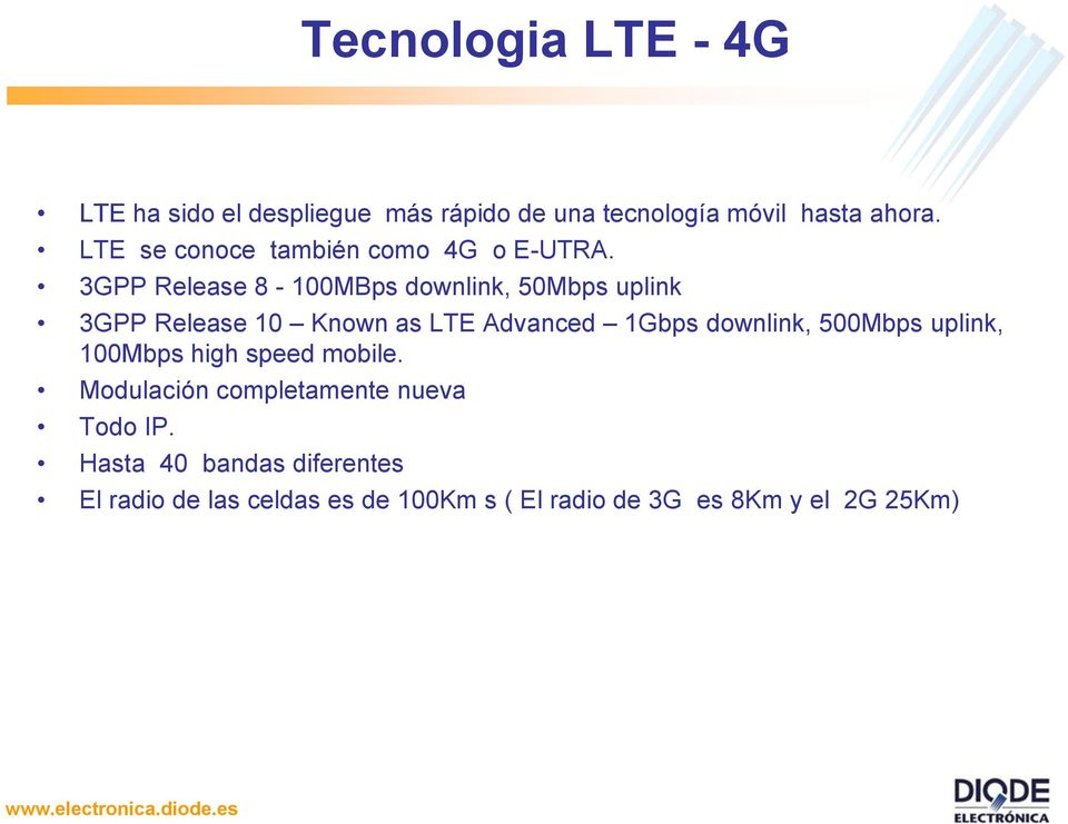 3GPP Release 8-100MBps downlink, 50Mbps uplink 3GPP Release 10 Known as LTE Advanced 1Gbps downlink,
