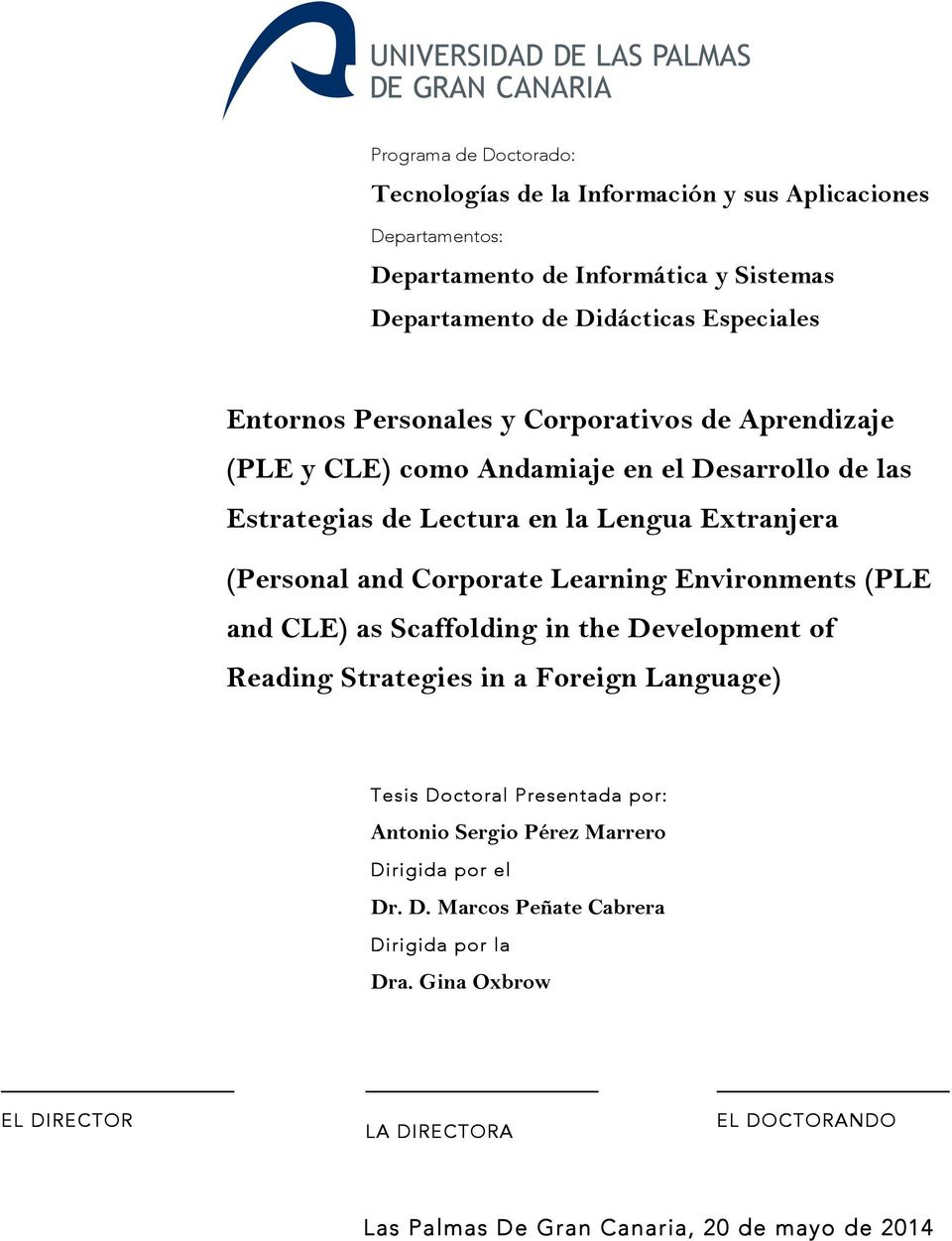 Corporate Learning Environments (PLE and CLE) as Scaffolding in the Development of Reading Strategies in a Foreign Language) Tesis Doctoral Presentada por: Antonio