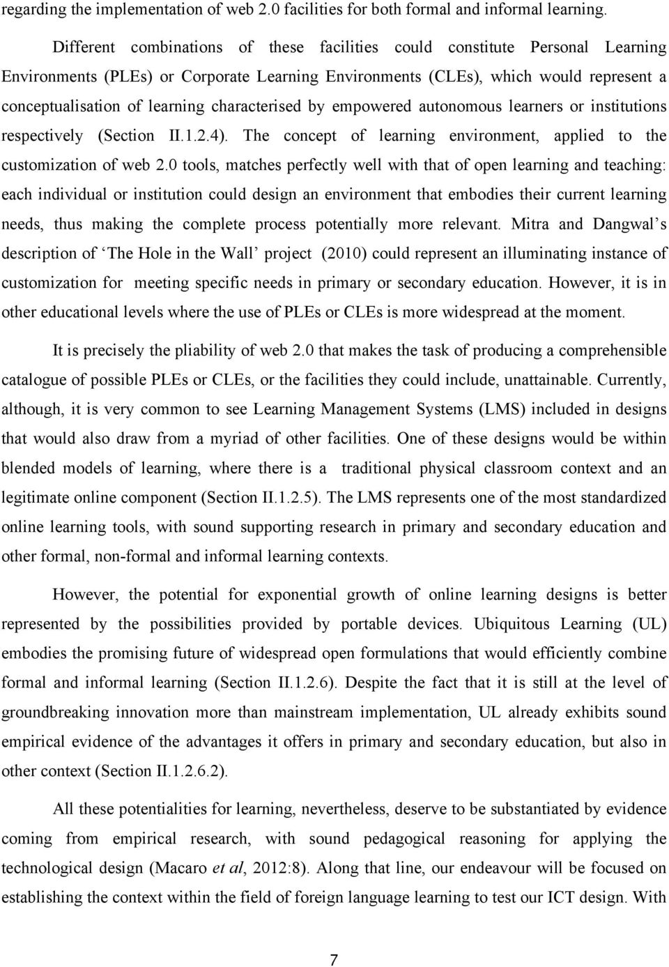 characterised by empowered autonomous learners or institutions respectively (Section II.1.2.4). The concept of learning environment, applied to the customization of web 2.