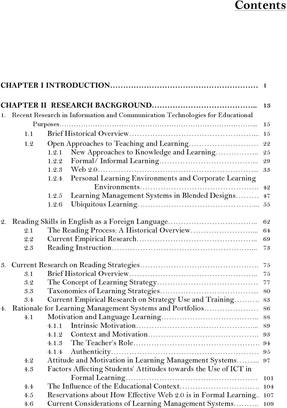 42 1.2.5 Learning Management Systems in Blended Designs 47 1.2.6 Ubiquitous Learning... 55 2. Reading Skills in English as a Foreign Language.. 62 2.1 The Reading Process: A Historical Overview... 64 2.