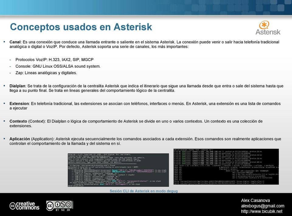 323, IAX2, SIP, MGCP - Console: GNU Linux OSS/ALSA sound system. - Zap: Lineas analógicas y digitales.