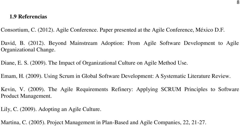 Kevin, V. (2009). The Agile Requirements Refinery: Applying SCRUM Principles to Software Product Management. Lily, C. (2009). Adopting an Agile Culture.